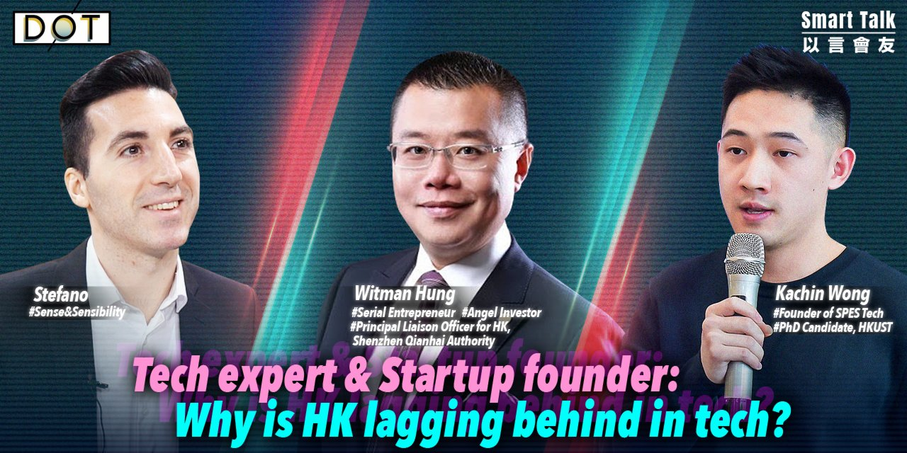 Smart Talk|Tech expert & startup founder: Why is HK lagging behind in tech?