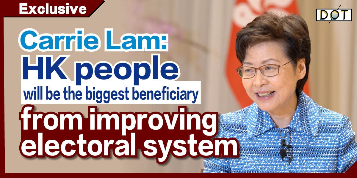 Exclusive | Carrie Lam: HK people will be the biggest beneficiary from improving electoral system